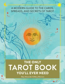 The Only Tarot Book You'll Ever Need : A Modern Guide to the Cards, Spreads, and Secrets of Tarot, Paperback / softback Book