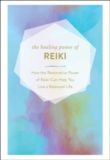 The Healing Power of Reiki : How the Restorative Power of Reiki Can Help You Live a Balanced Life, EPUB eBook