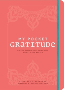 My Pocket Gratitude : Anytime Exercises for Awareness, Appreciation, and Joy, Paperback / softback Book