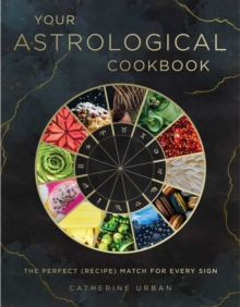 Your Astrological Cookbook : The Perfect Recipe for Every Sign, Hardback Book