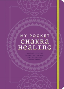 My Pocket Chakra Healing : Anytime Exercises to Unblock, Balance, and Strengthen Your Chakras, Paperback / softback Book
