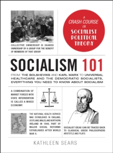 Socialism 101 : From the Bolsheviks and Karl Marx to Universal Healthcare and the Democratic Socialists, Everything You Need to Know about Socialism, EPUB eBook