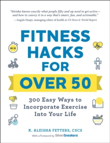 Fitness Hacks for over 50 : 300 Easy Ways to Incorporate Exercise Into Your Life, EPUB eBook