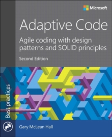Adaptive Code : Agile Coding with Design Patterns and Solid Principles, Paperback Book