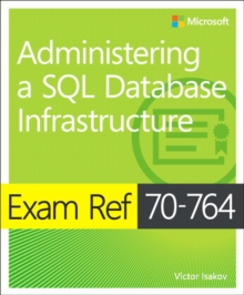 Exam Ref 70-764 Administering a SQL Database Infrastructure, Paperback Book