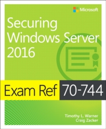 Exam Ref 70-744 Securing Windows Server 2016, Paperback / softback Book
