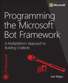 Programming the Microsoft Bot Framework : A Multiplatform Approach to Building Chatbots, Paperback Book