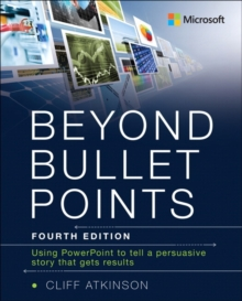 Beyond Bullet Points : Using PowerPoint to tell a compelling story that gets results, Paperback Book