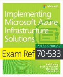 Exam Ref 70-533 Implementing Microsoft Azure Infrastructure Solutions, Paperback / softback Book