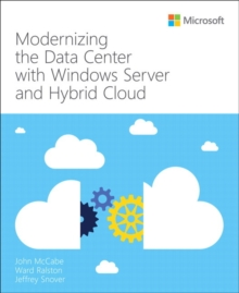 Modernizing the Data Center with Windows Server and Hybrid Cloud, Paperback / softback Book