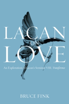 Lacan on Love : An Exploration of Lacan's Seminar VIII, Transference, Paperback / softback Book