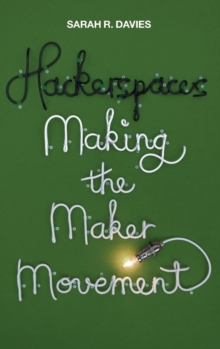 Hackerspaces - Making the Maker Movement, Hardback Book