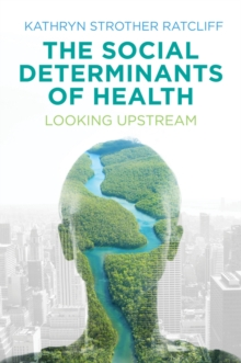 The Social Determinants of Health : Looking Upstream, Paperback Book