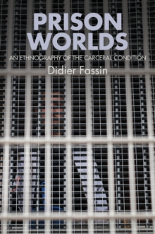 Prison Worlds : An Ethnography of the Carceral Condition, Paperback / softback Book