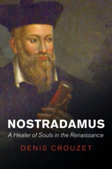 Nostradamus : A Healer of Souls in the Renaissance, Paperback Book