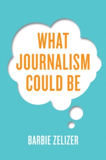 What Journalism Could Be, Paperback / softback Book
