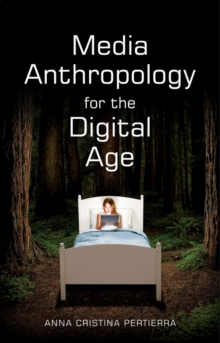 Media Anthropology for the Digital Age, Paperback Book