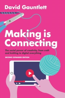 Making is Connecting : The social power of creativity, from craft and knitting to digital everything, Hardback Book