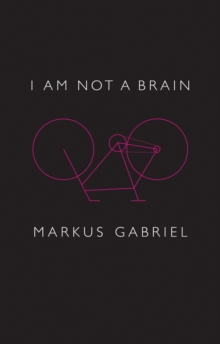 I am Not a Brain : Philosophy of Mind for the 21st Century, Hardback Book