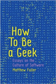How To Be a Geek : Essays on the Culture of Software, Paperback / softback Book