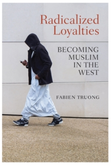 Radicalized Loyalties : Becoming Muslim in the West, Hardback Book