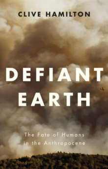 Defiant Earth : The Fate of Humans in the Anthropocene, Paperback Book