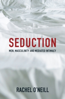 Seduction : Men, Masculinity and Mediated Intimacy, Paperback / softback Book