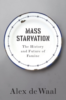 Mass Starvation : The History and Future of Famine, Paperback Book