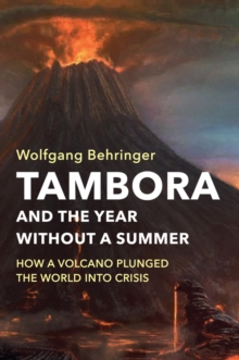 Tambora and the Year without a Summer : How a Volcano Plunged the World into Crisis, Hardback Book