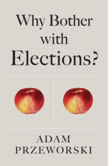 Why Bother With Elections?, Paperback Book