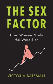 The Sex Factor : How Women Made the West Rich, EPUB eBook