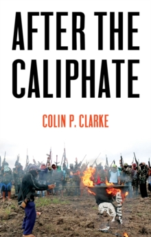 After the Caliphate : The Islamic State & the Future Terrorist Diaspora, EPUB eBook