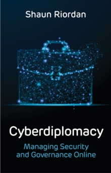Cyberdiplomacy : Managing Security and Governance Online, Paperback / softback Book