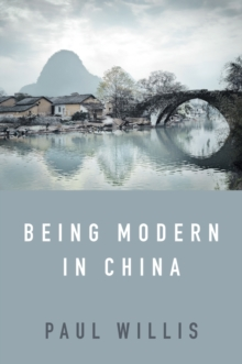 Being Modern in China : A Western Cultural Analysis of Modernity, Tradition and Schooling in China Today, Paperback / softback Book
