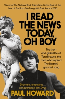 I Read the News Today, Oh Boy : The Short and Gilded Life of Tara Browne, the Man Who Inspired the Beatles' Greatest Song, Paperback Book