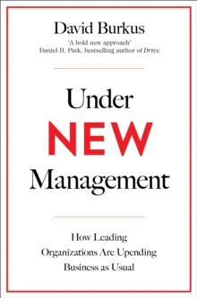 Under New Management : How Leading Organisations Are Upending Business as Usual, Paperback / softback Book