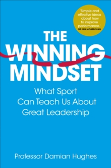 The Winning Mindset : What Sport Can Teach Us About Great Leadership, Paperback / softback Book
