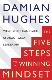 The Winning Mindset : What Sport Can Teach Us About Great Leadership, Paperback Book