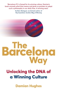 The Barcelona Way : How to Create a High-performance Culture, Paperback / softback Book