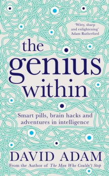 The Genius Within : Smart Pills, Brain Hacks and Adventures in Intelligence, Hardback Book