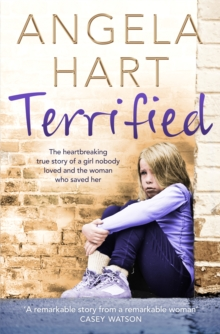 Terrified : The heartbreaking true story of a girl nobody loved and the woman who saved her, EPUB eBook