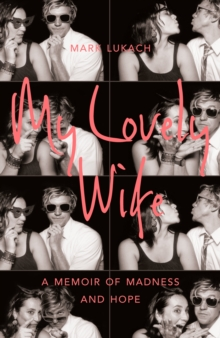 My Lovely Wife : A Memoir of Madness and Hope, Hardback Book