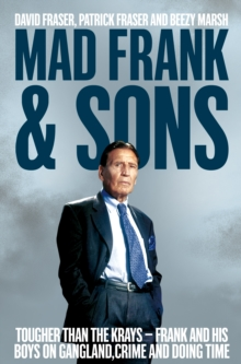 Mad Frank and Sons : Tougher than the Krays, Frank and his boys on gangland, crime and doing time, Paperback / softback Book