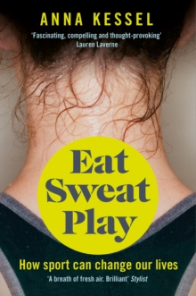Eat Sweat Play : How Sport Can Change Our Lives, Paperback / softback Book