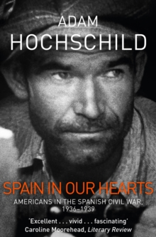 Spain in Our Hearts : Americans in the Spanish Civil War, 1936-1939, Paperback Book