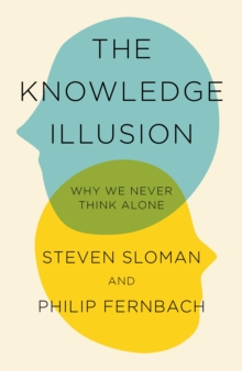 The Knowledge Illusion : The myth of individual thought and the power of collective wisdom, Hardback Book