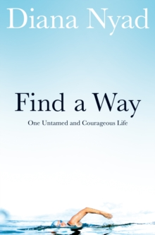 Find a Way : One Untamed and Courageous Life, Paperback Book