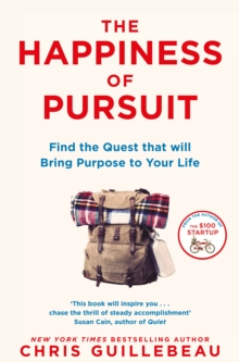 The Happiness of Pursuit : Find the Quest That Will Bring Purpose to Your Life, Paperback Book