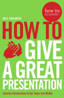 How To Give A Great Presentation, Paperback Book