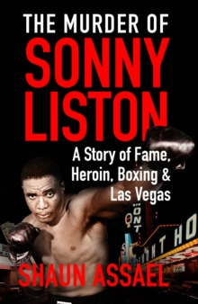 The Murder of Sonny Liston : A Story of Fame, Heroin, Boxing & Las Vegas, Paperback Book